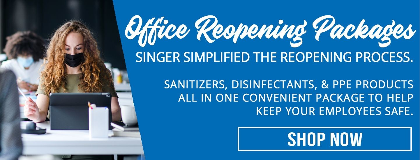 Reopen your business safely with Singer's exclusive Office Reopening Packages.  Designed to keep you employees safe and your workplace sanitary.